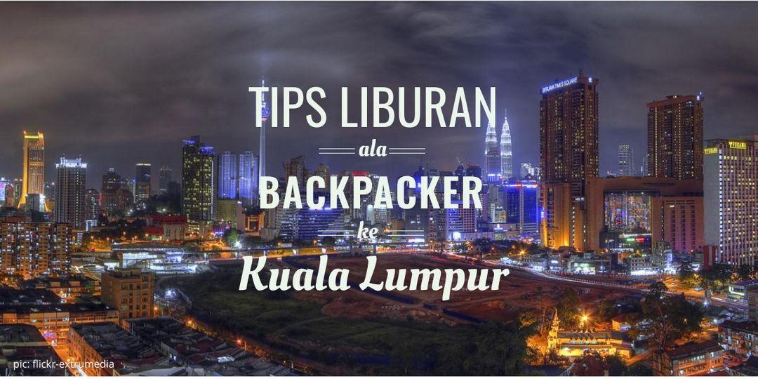 kumpulan tips liburan ala backpacker ke kuala lumpur malaysia ...