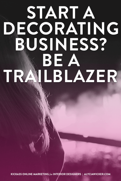 Start A Decorating Business? Be A Trailblazer