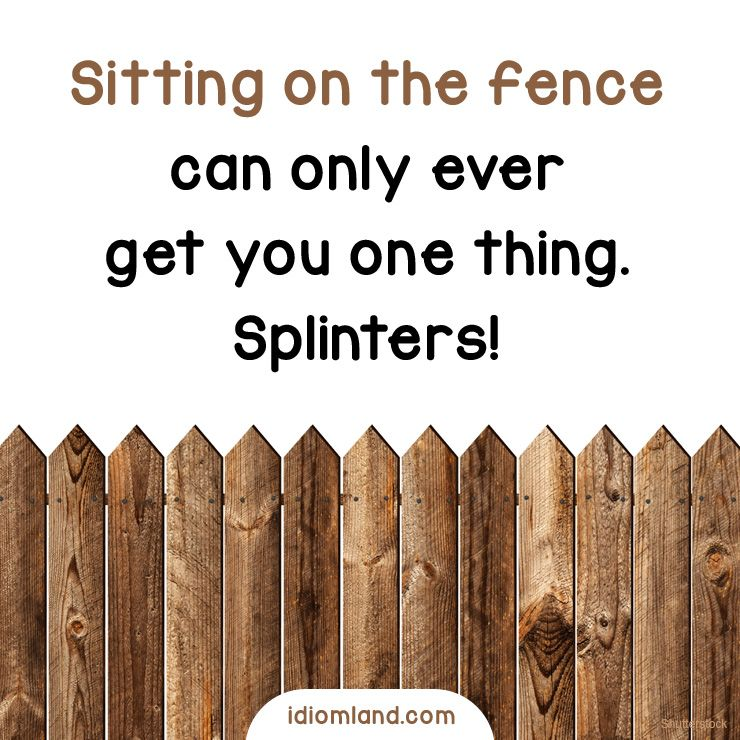 Sitting On The Fence Can Only Ever Get You One Thing Splinters