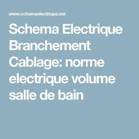 Schema Electrique Branchement Cablage norme electrique volume salle - norme electrique pour une maison