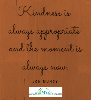 Share a random act of kindness today! http://www.itsmylifeinc.com/2015/05/20234/ Jon Mundy Quote | Its My Life
