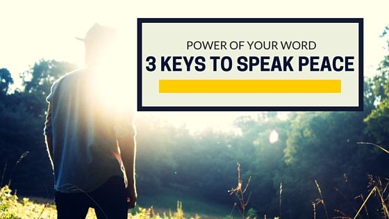 Power of Your Word: 3 Keys to Speak Peace