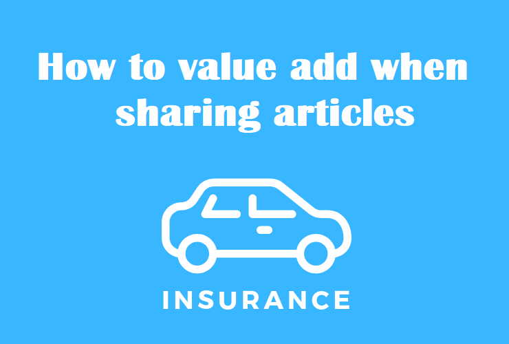 5 Ways To Add Real Value When Sharing Insurance Articles