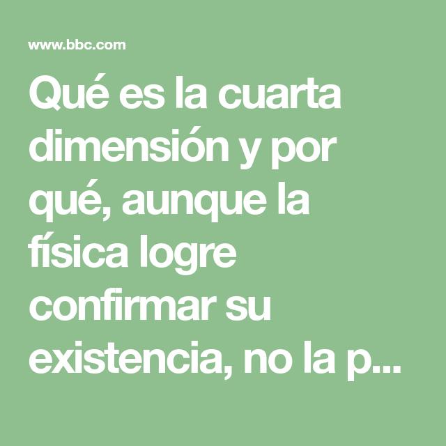 Qué es la cuarta dimensión y por qué, aunque la física logre ...