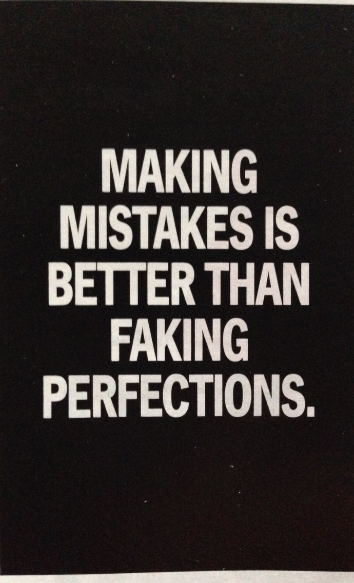 Making Mistakes Is Better Than Faking Perfections Inspirational