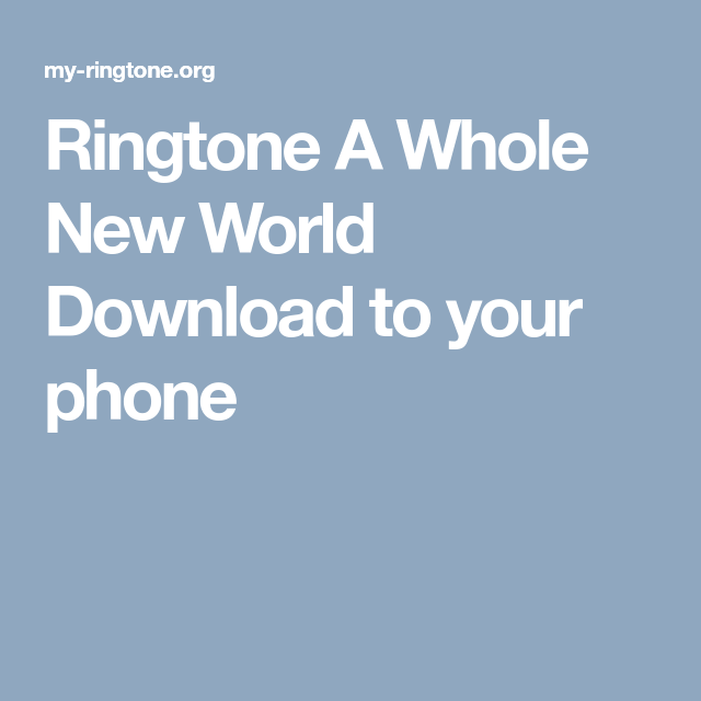 Ringtone A Whole New World Download To Your Phone A Whole New World New World World