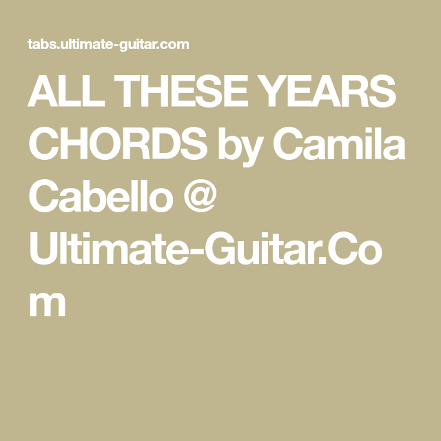 All These Years Chords By Camila Cabello Ultimate Guitar