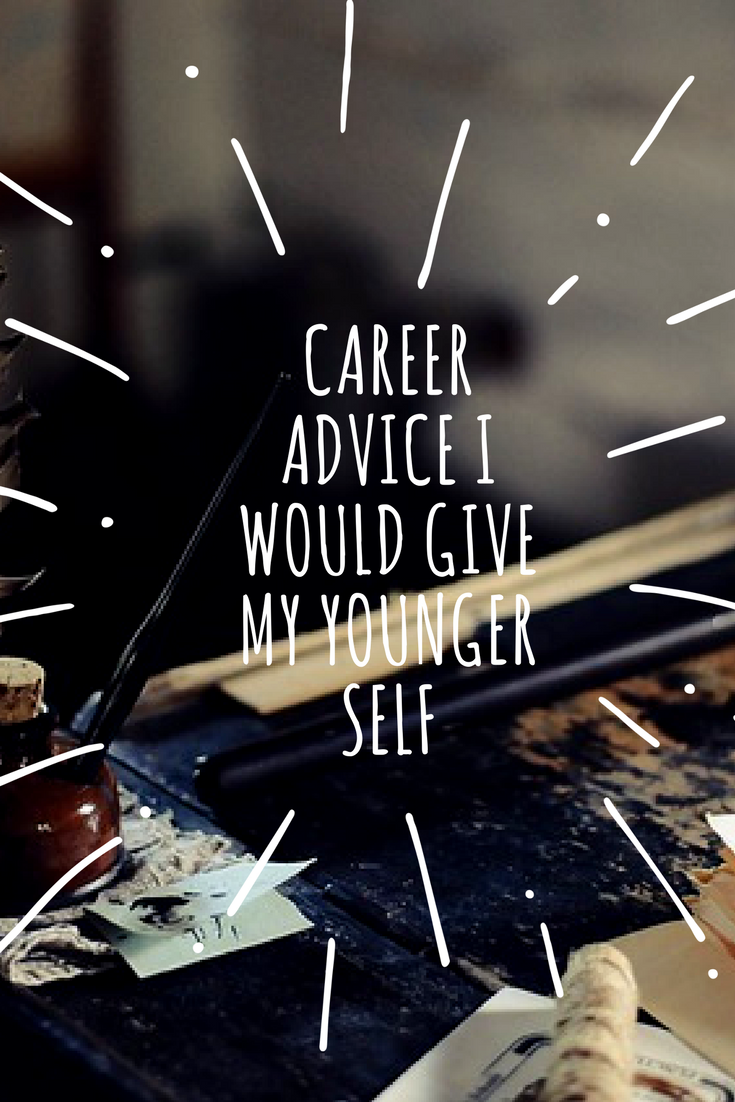 Career Advice I Would Give My Younger Self