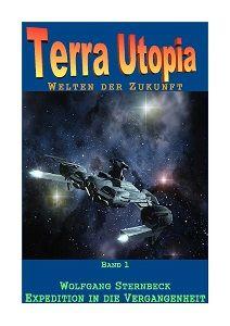 Terra Utopia 1 - Expedition in die Vergangenheit