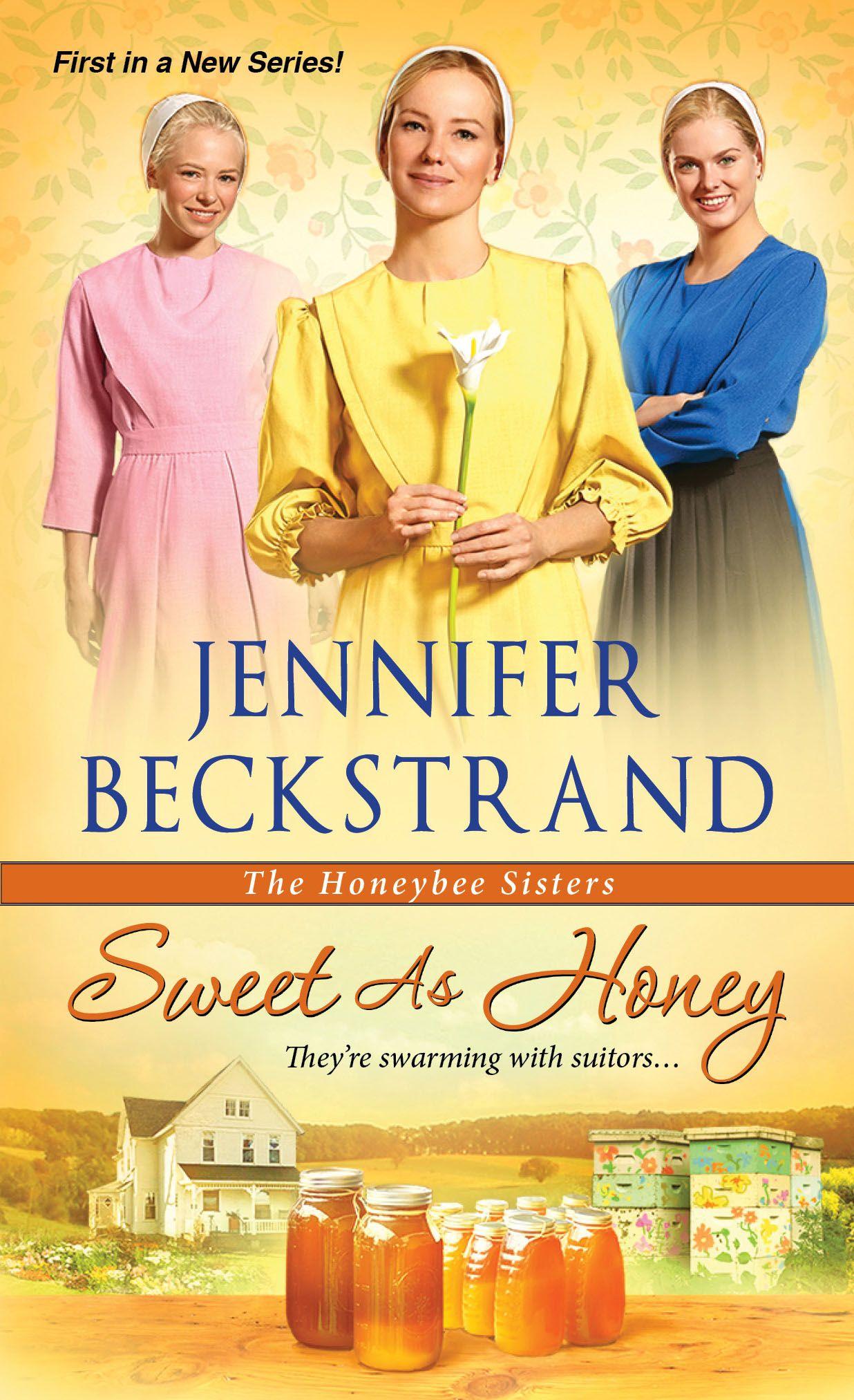 """Sweet as Honey"" Book 1 in the Honeybee Sisters Amish Romance Series by  Jennifer Beckstrand. """