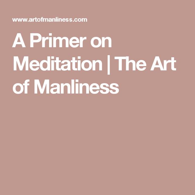 Art of manliness meditation