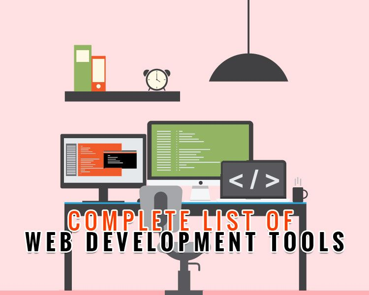A Complete List Of Web Development Tools That Are Required For Web Developers Web Development Tools Web Development Web Development Design