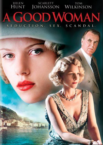 A Good Woman (2004) Based on a play by Oscar Wilde and set in the 1930's, Helen Hunt stars as a Manhatten socialite fleeing to start a new life. Landing at the Amalfi Coast, her friendship with a married count is taken for an adulterous affair and starts local gossips tongues wagging. Scarlett Johansson and Tom Wilkenson co-star.-.the performances are a little sleepy but the dialog sparkles, if you listen closely enough.