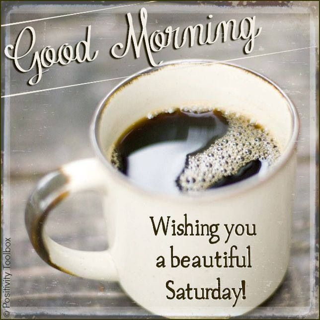 Good Morning Everyone Have A Wonderful Saturday Enjoy Your Day