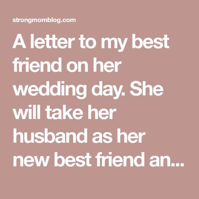 Gift For Best Friend On Her Wedding Day: A Letter To My Best Friend On Her Wedding Day. She Will