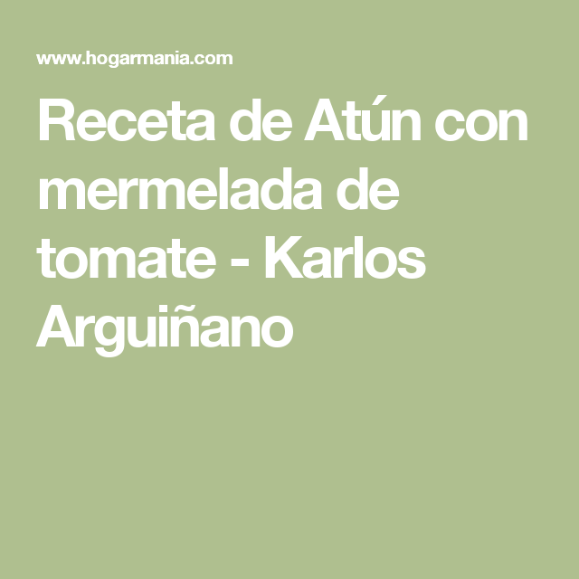 Receta De Atún Con Mermelada De Tomate Karlos Arguiñano Receta Recetas Toffee Salsa De Caramelo