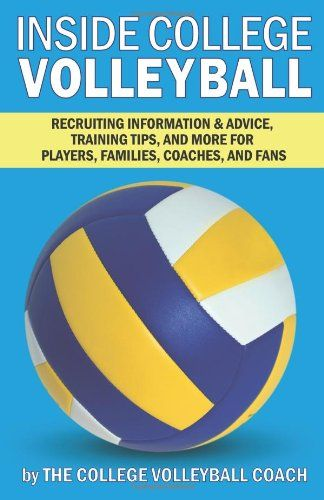 Bestseller Books Online Inside College Volleyball Recruiting Information Advice Training Tips And More For Coaching Volleyball Volleyball Workouts Coaching