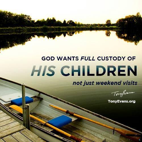 God wants full custody of his children, not just weekend