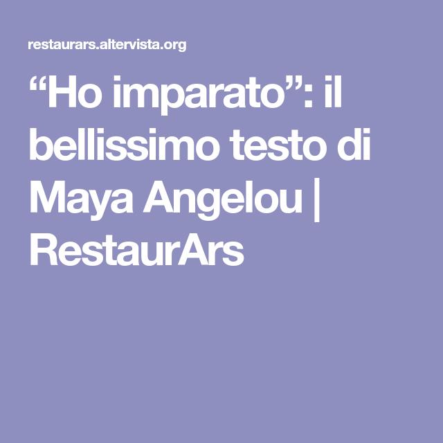 """""""Ho imparato"""": il bellissimo testo di Maya Angelou   RestaurArs"""