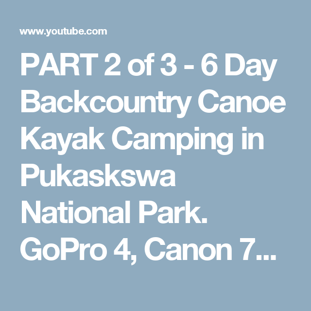 Photo of PART 2 of 3 – 6 Day Backcountry Canoe Kayak Camping in Pukaskswa National Park. GoPro 4, Canon 70D