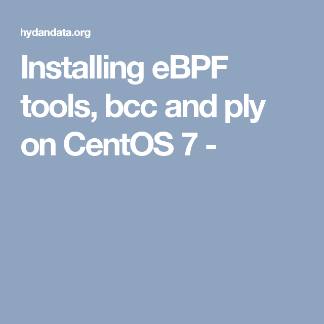 Installing eBPF tools, bcc and ply on CentOS 7 - | linux