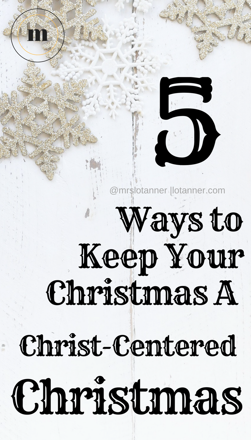 5 Ways to Keep Your Christmas A Christ-Centered Christmas | Mrs. Lo ...
