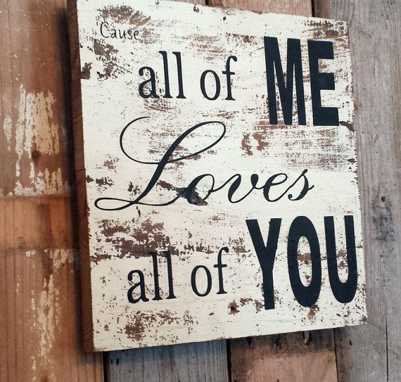 John Legend Song All Of Me Sign On Barnwood Barn Wood Distressed Shabby Chic Cottage Primitive Home Decor Aged Antique Wedding Gift Photo Anmelden Hochzeit