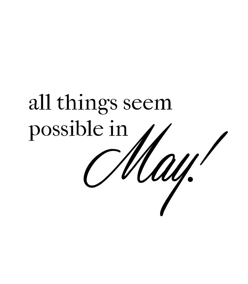 May Quote Of The Month All Things Seem Possible In May Design