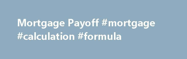 Mortgage Payoff Mortgage Calculation Formula