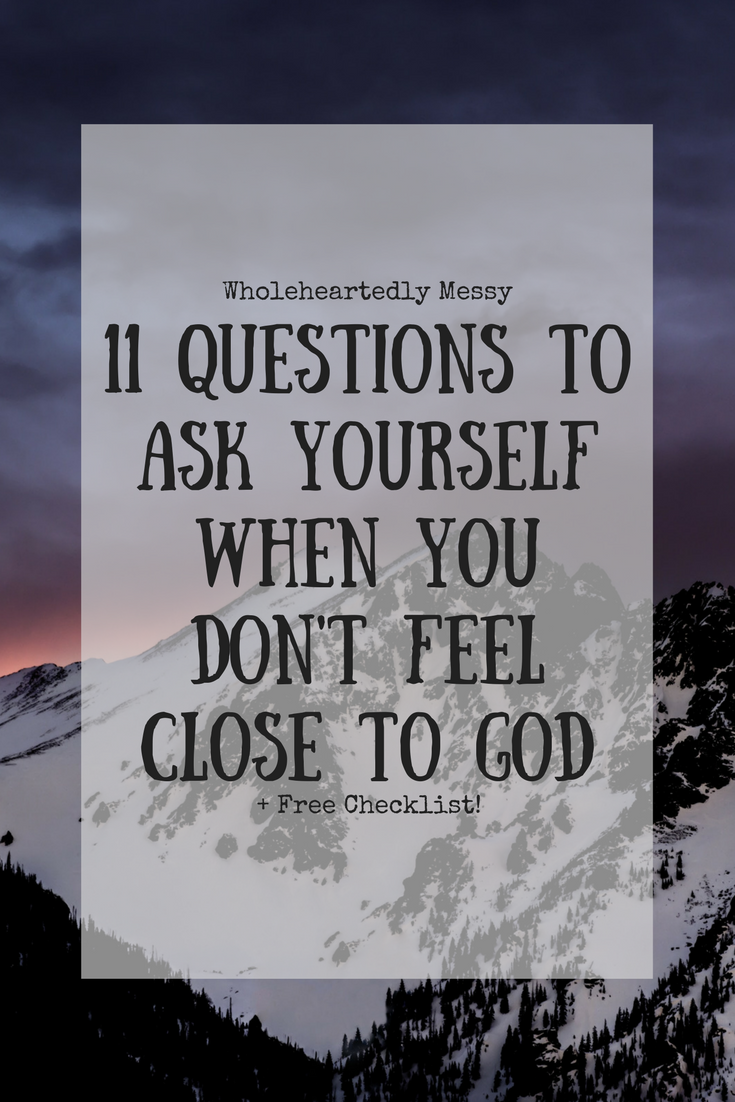 11 Questions To Ask Yourself When You Dont Feel Close God Don39t See What You39re Looking For A Part Do Ever So Far Away From Like Youre On Opposite Sides Of The World And Just Cant Get Him Life Keeps
