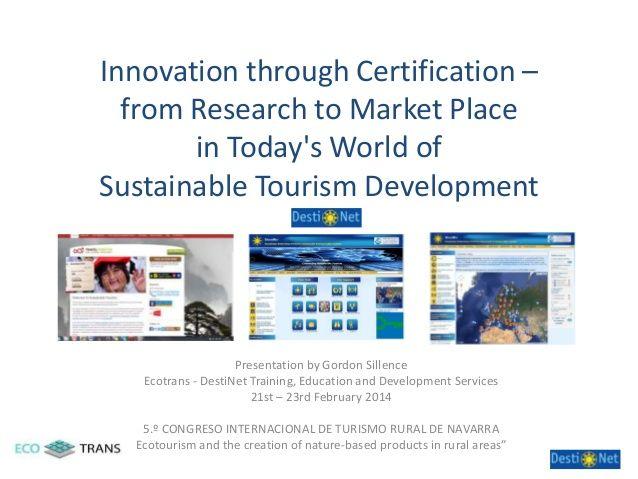 """52  Innovación a través de la certificación – investigación de mercado en el desarrollo sostenible del turismo en el mundo de hoy por CongresoTurismoRuralel 28 de febrero 2014 9 vistas Ponencia de D. Gordon Sillence (Gran Bretaña), miembro de Ecotrans, y director de la plataforma DestiNet sobre """"Innovación a través de la certificación – investigación de mercado en el desarrollo sostenible del turismo en el mundo de hoy."""" en el 5.º Congreso Internacional de Turismo Rural de Navarra..."""
