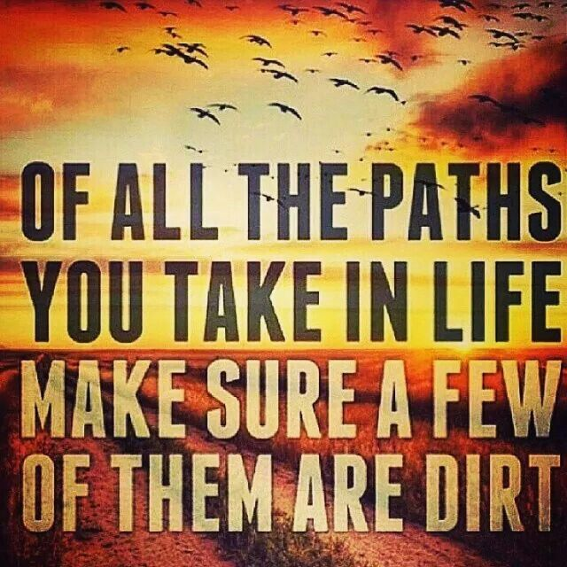 And do some walking lunges on that dirt road. Not only will you get stronger mentally,  you will have a nice booty to go with it