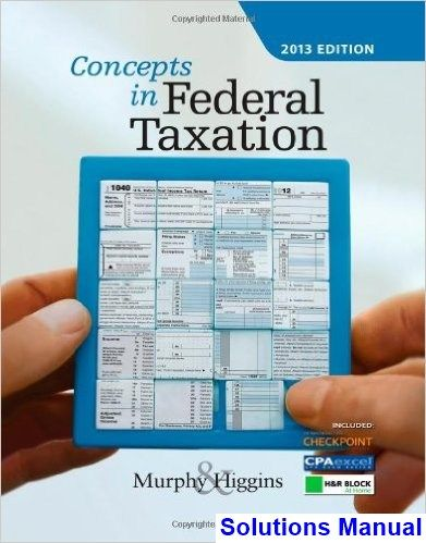 solutions manual for concepts in federal taxation 2013 20th edition rh pinterest com Federal Taxation 2013 Textbook Regressive Taxation