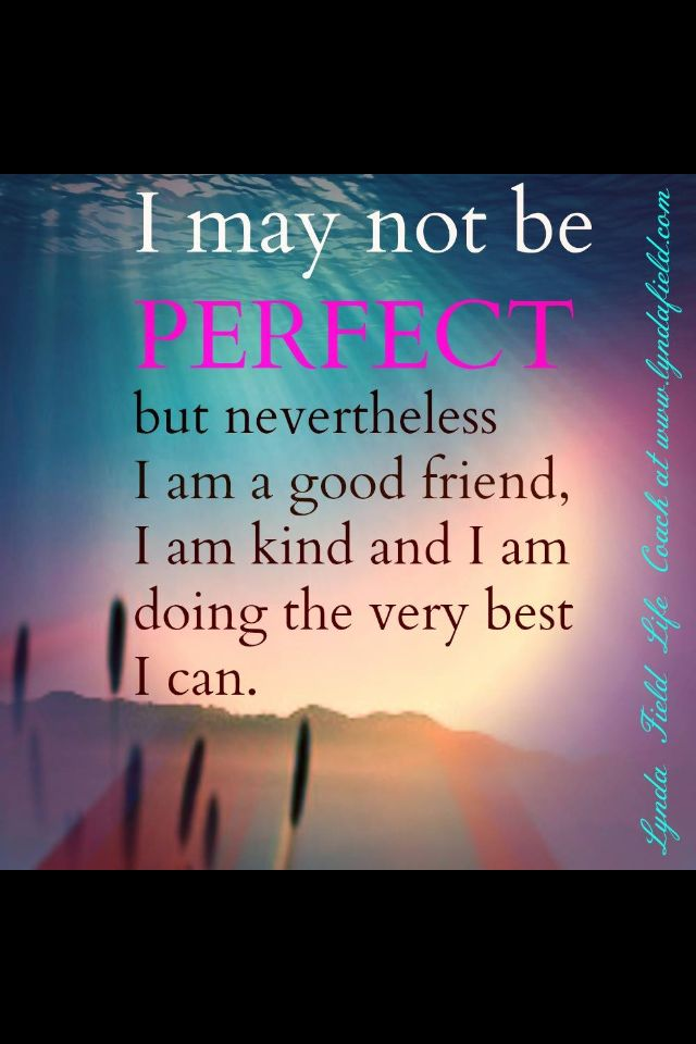 I My Not Be Perfect But Nevertheless A Good Friend Inspirational Quotes Words Quotes Words