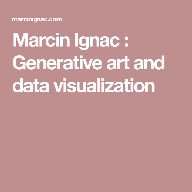 Marcin Ignac : Generative art and data visualization