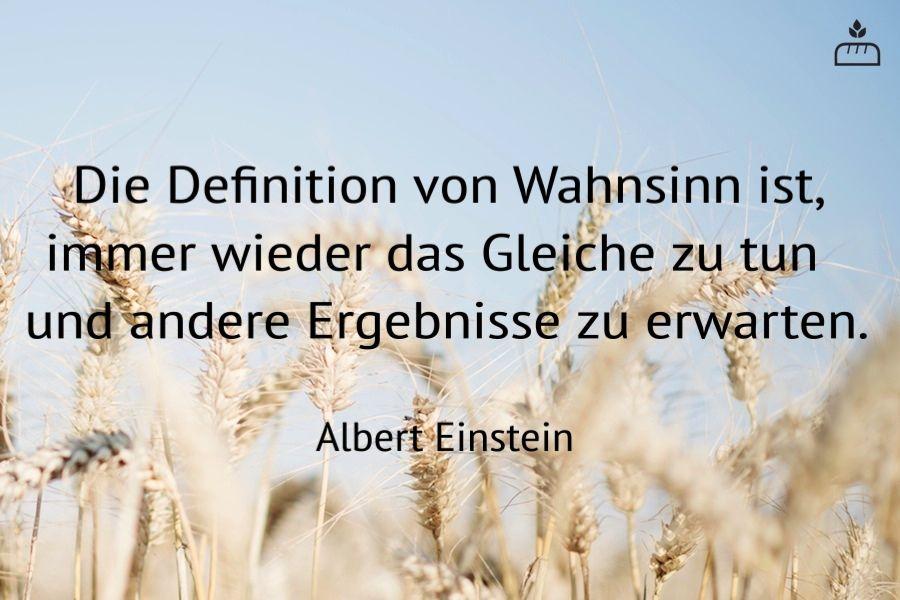 Die Definition Von Wahnsinn Ist Immer Wieder Das Gleiche Zu Tun Und Andere Ergebnisse Zu Erwarten Lebensweisheiten Spruche Weisheiten Zitate Einstein Zitate