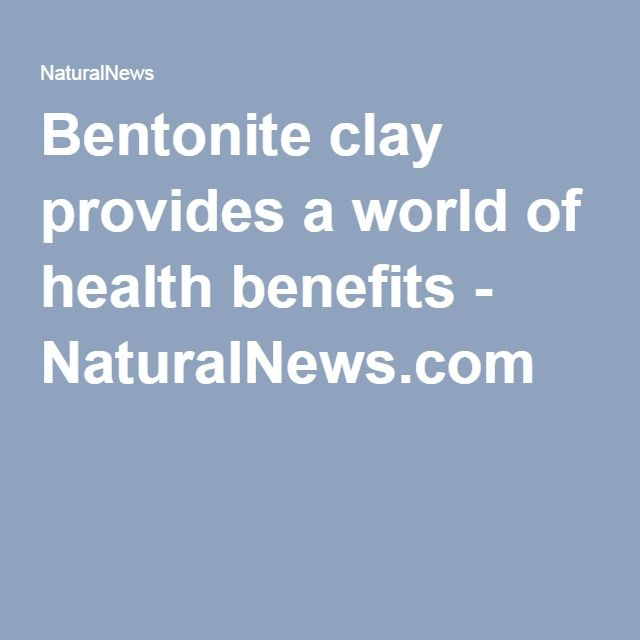 Bentonite clay provides a world of health benefits - NaturalNews.com
