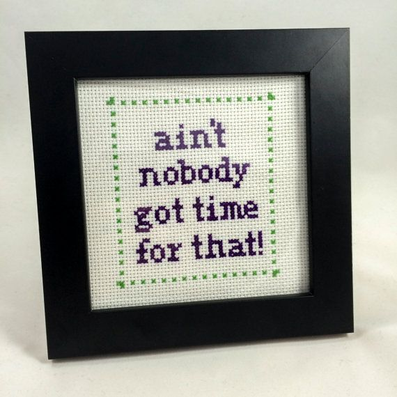 Ain't Nobody Got Time For That Framed Cross-Stitch by theNIFTYnerdette on Etsy