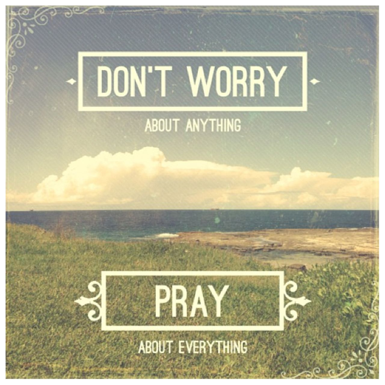 Philippians 4:6 --- Don't worry about anything, pray about everything. <3