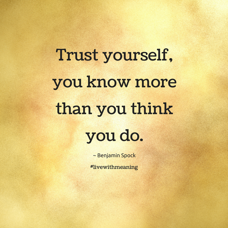 Trust Yourself You Know More Than You Think You Do Live With