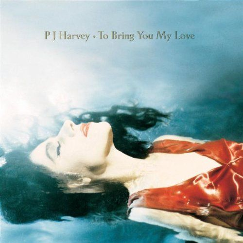 """P.J. Harvey, """"To Bring You My Love"""" (1995)"""