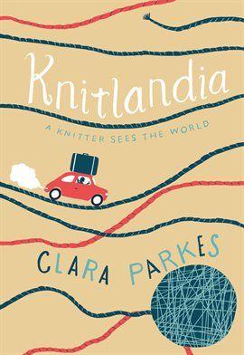 Knitlandia Clara Parkes Borrow The Ebook Free With Your Mesa Public Library Card And Hoopla Digital Hoopladigital Knitting Books Books Parkes