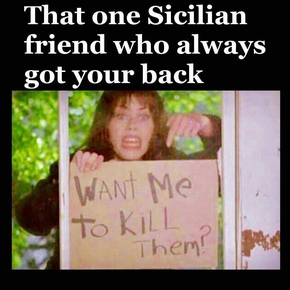 That One Sicilian Friend Who Always Got Your Back Italian Girl Quotes Italian Humor Italian Joke