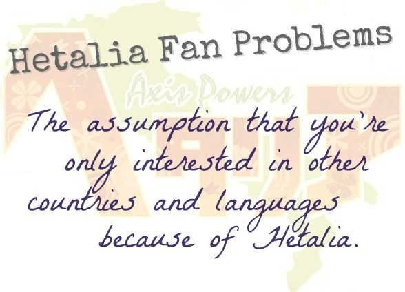 Well even before hetalia I wanted to learn German and Italian...