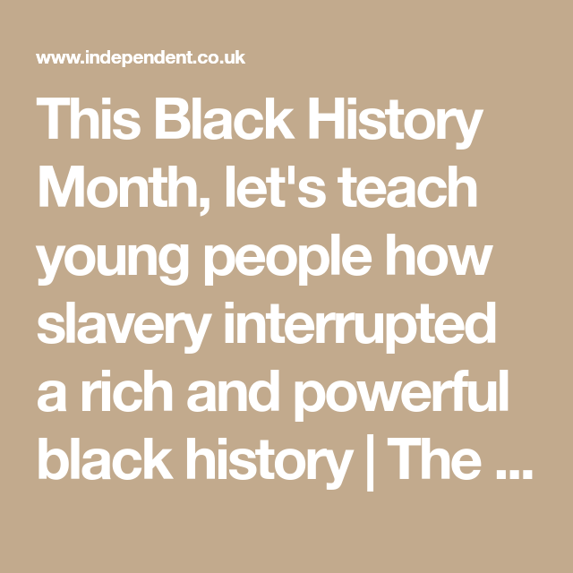 This Black History Month, let's teach young people how slavery interrupted a rich and powerful black history #historyfacts