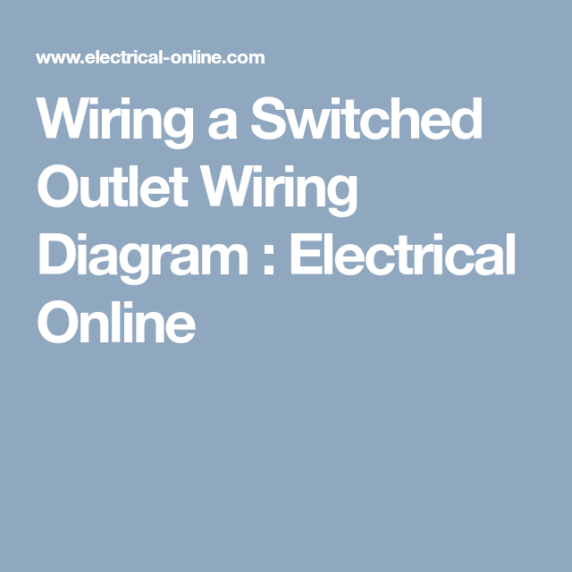 Wiring a Switched Outlet Wiring Diagram : Electrical Online ...