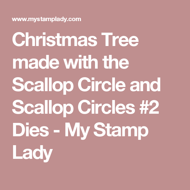 Christmas Tree made with the Scallop Circle and Scallop Circles #2 Dies - My Stamp Lady