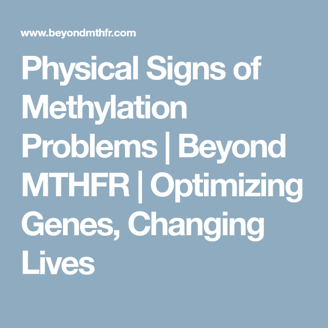Physical Signs of Methylation Problems | Beyond MTHFR | Optimizing