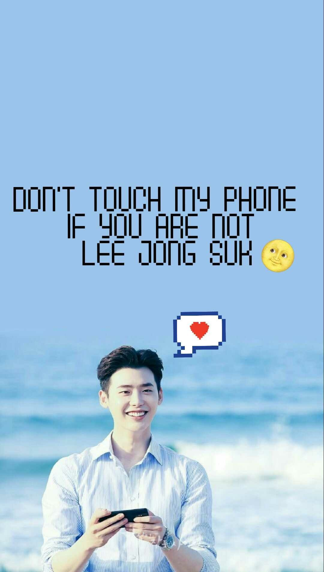 Dont Touch My Phone If Youre Not Lee Jong Suk