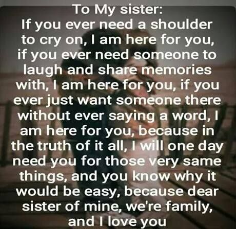 To My Sister If You Ever Need A Shoulder To Cry On I Am Here For You If You Ever Need Someone To Laugh Little Sister Quotes Sister Quotes Big